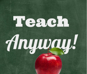 Teach Anyway